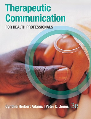 Therapeutic Communication  for Health Professionals By Adams, Cynthia Herbert, Ph.D./ Jones, Peter D.